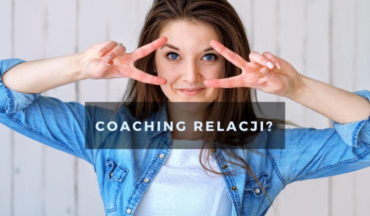 """""""Co mi dał coaching relacji?"""""""